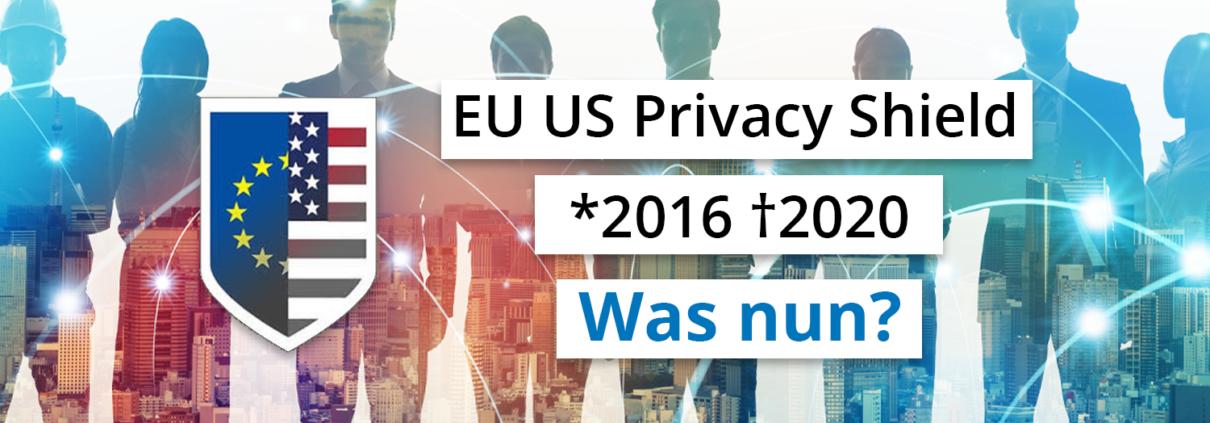 EU US Privacy Shield - Was nun